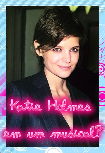 Katie Holmes em um musical??