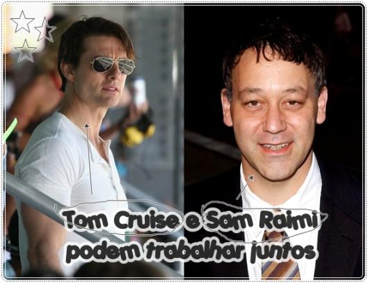 Tom Cruise e Sam Raimi podem trabalhar juntos