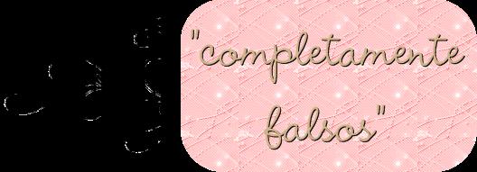 """""""completamente falsos"""""""