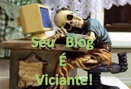 Seu blog é viciante